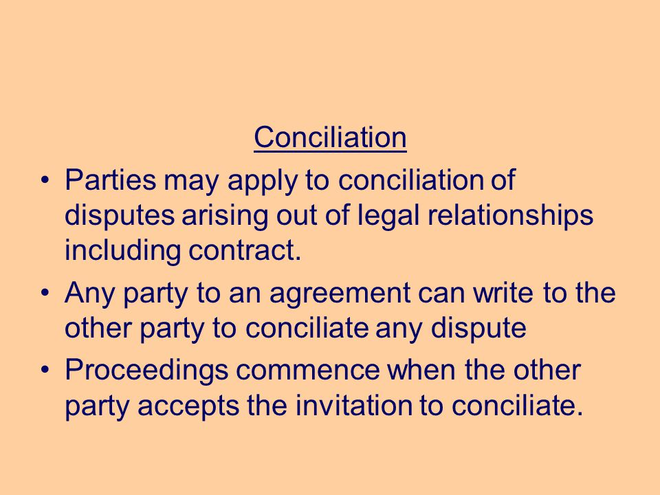 Conciliation Parties may apply to conciliation of disputes arising out of legal relationships including contract.