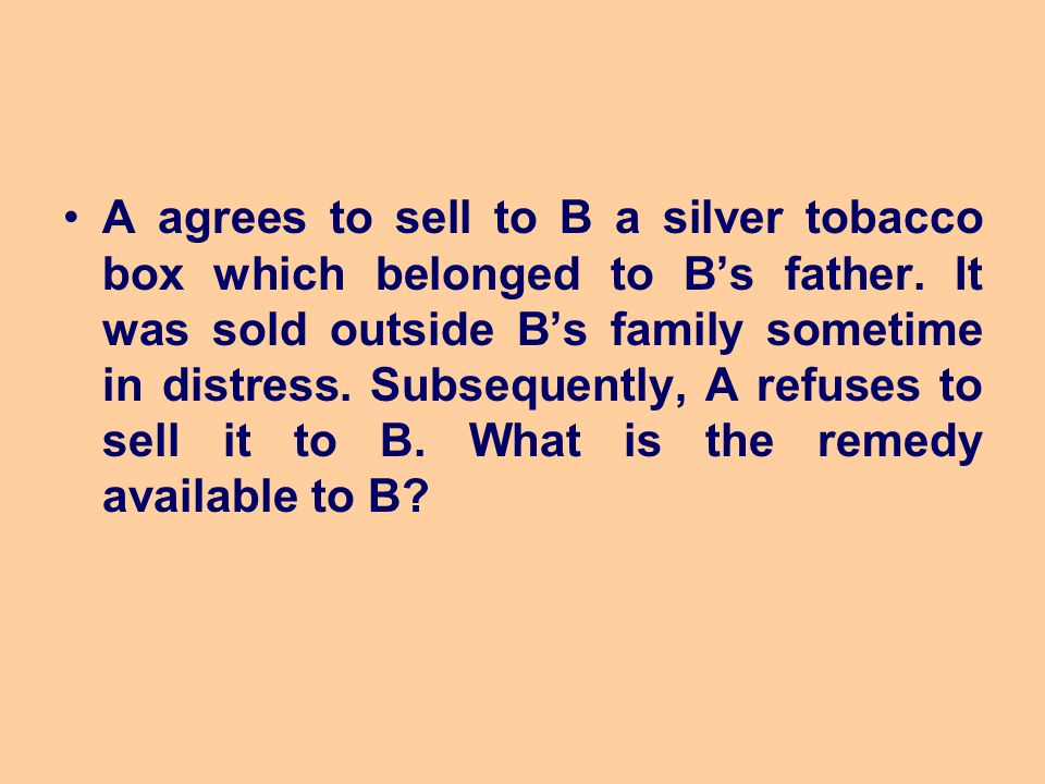 A agrees to sell to B a silver tobacco box which belonged to B's father.