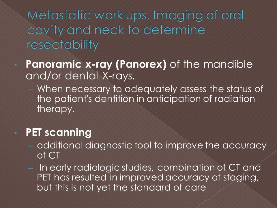 Metastatic work ups, Imaging of oral cavity and neck to determine resectability