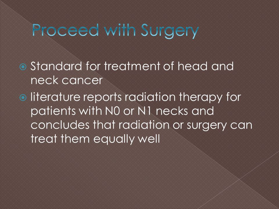 Proceed with Surgery Standard for treatment of head and neck cancer