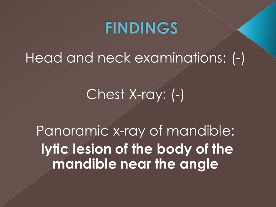 FINDINGS Head and neck examinations: (-) Chest X-ray: (-)