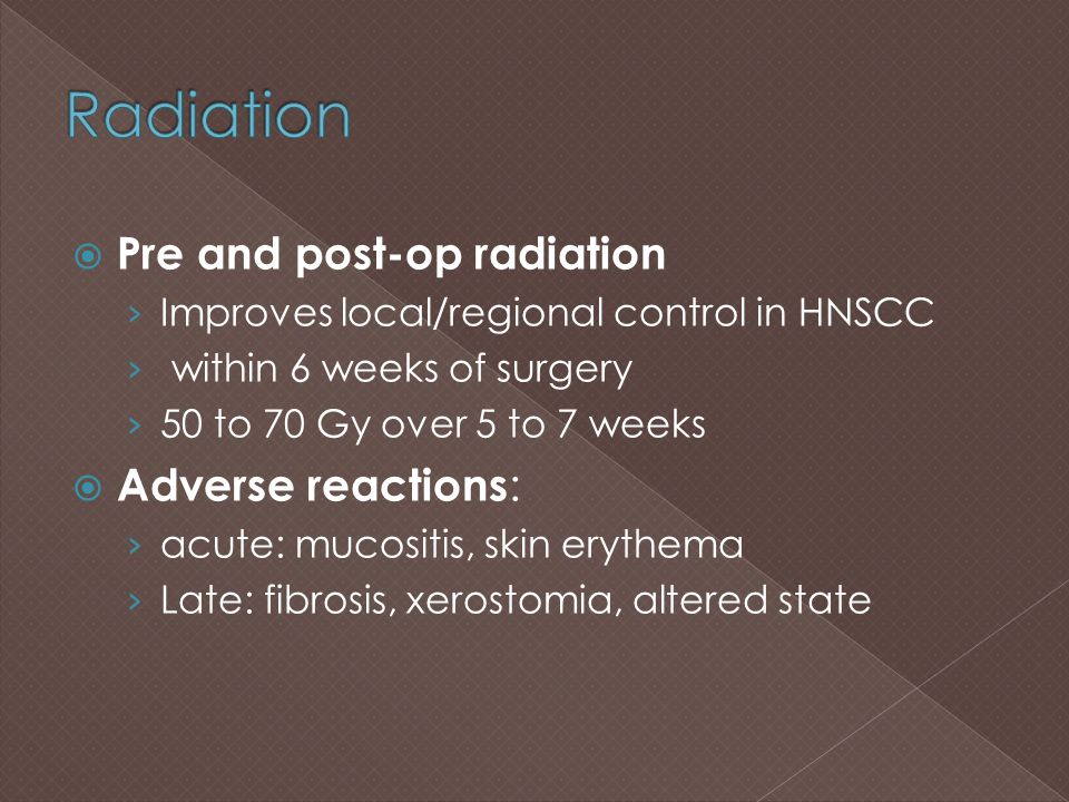 Radiation Pre and post-op radiation Adverse reactions: