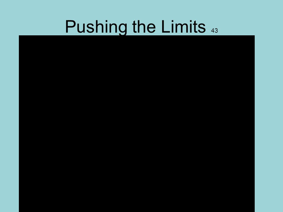 Pushing the Limits 43