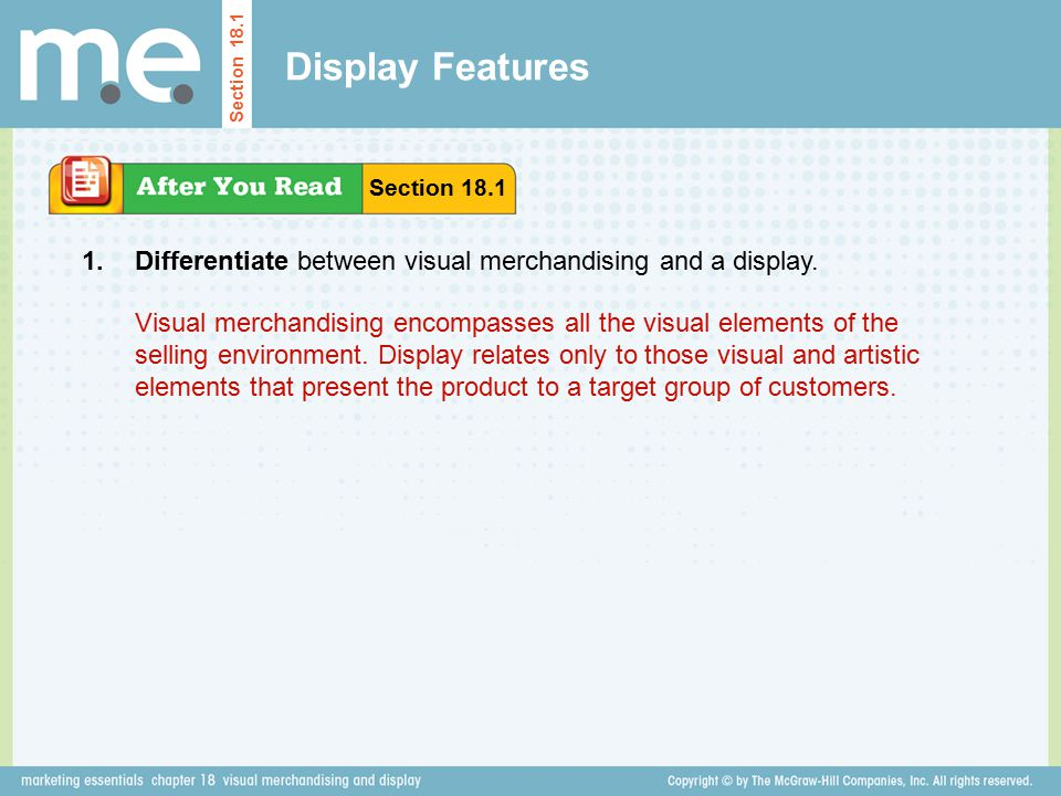 Display Features Section 18.1. Section 18.1. 1. Differentiate between visual merchandising and a display.