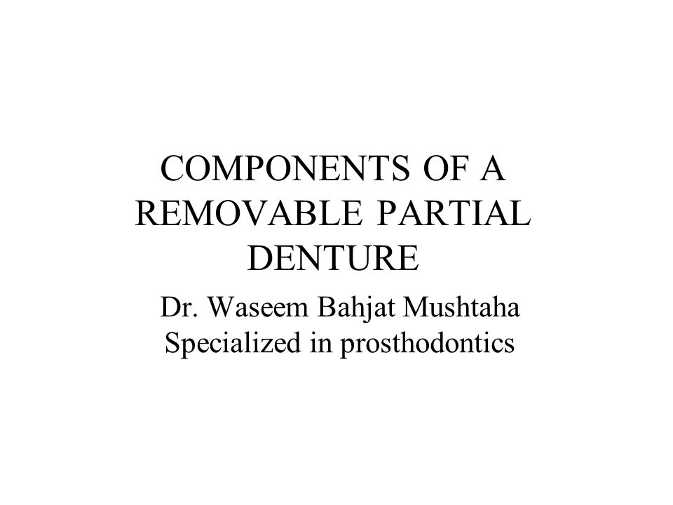 COMPONENTS OF A REMOVABLE PARTIAL DENTURE