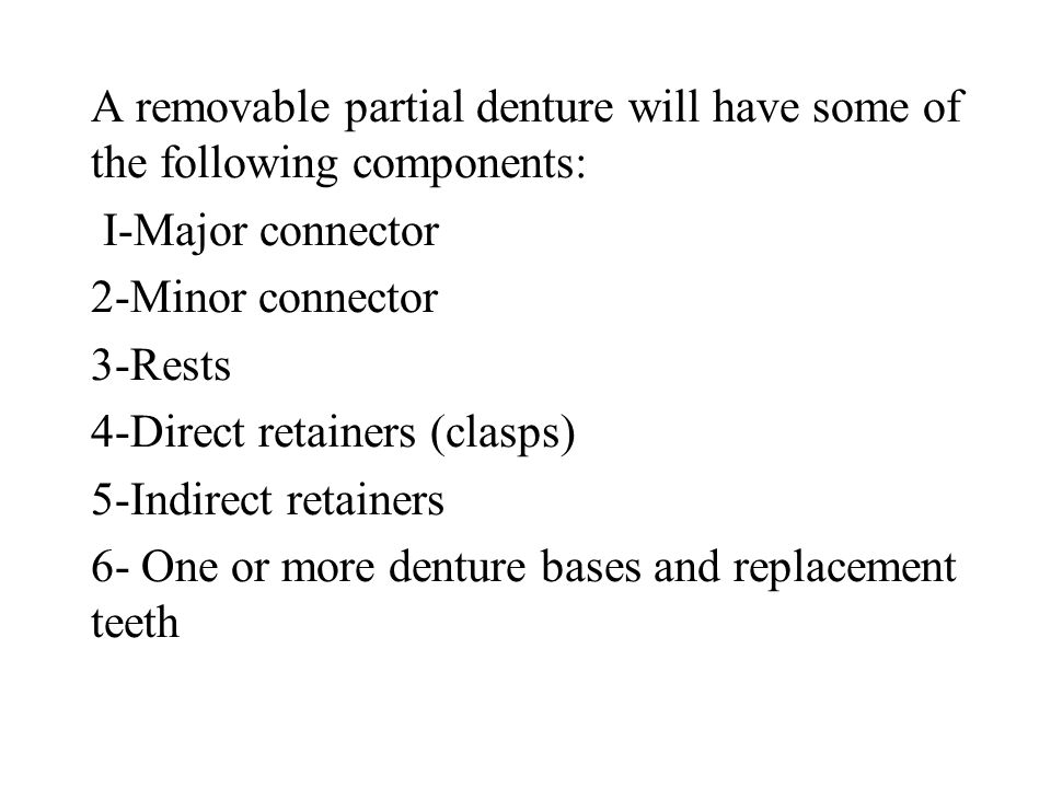 A removable partial denture will have some of the following components: