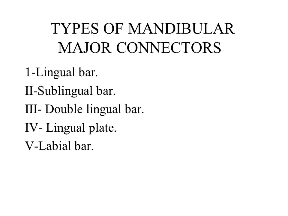TYPES OF MANDIBULAR MAJOR CONNECTORS