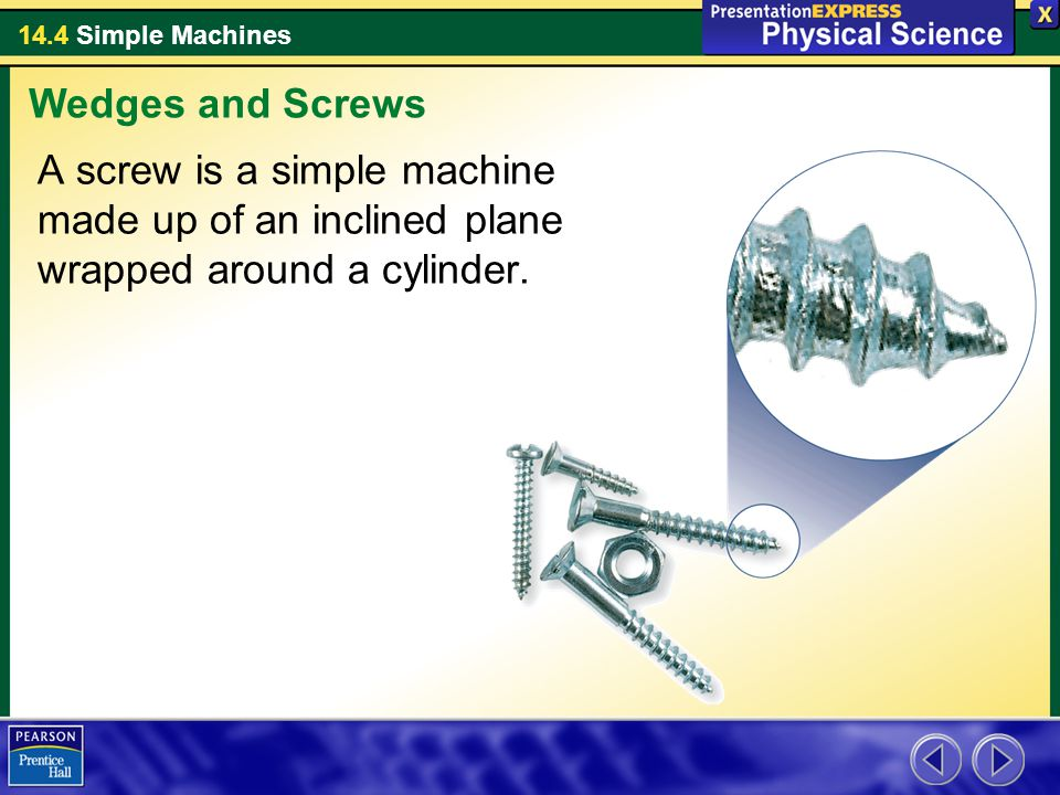 Wedges and Screws A screw is a simple machine made up of an inclined plane wrapped around a cylinder.