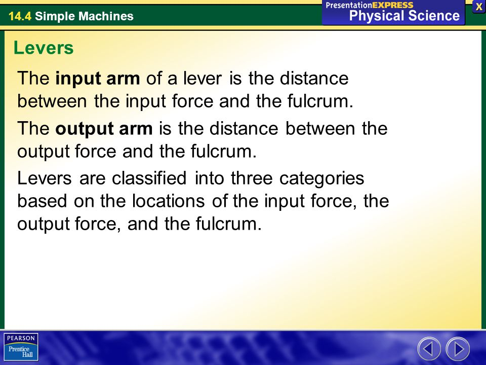 Levers The input arm of a lever is the distance between the input force and the fulcrum.