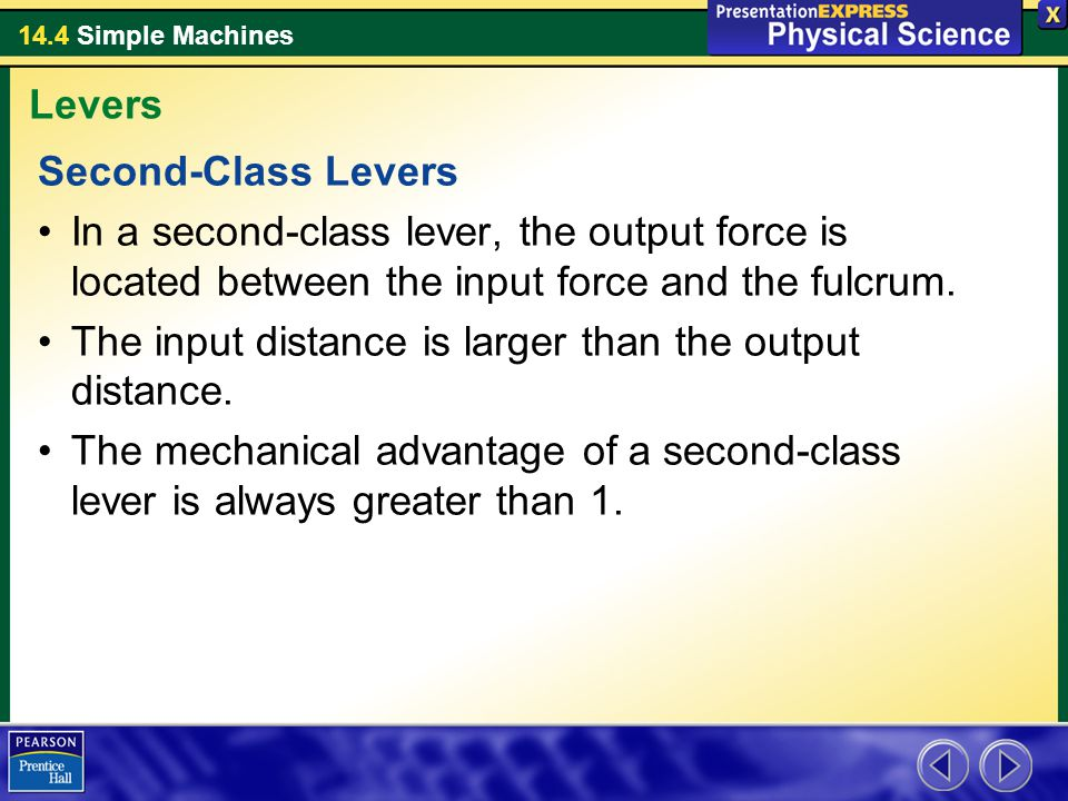 Levers Second-Class Levers. In a second-class lever, the output force is located between the input force and the fulcrum.