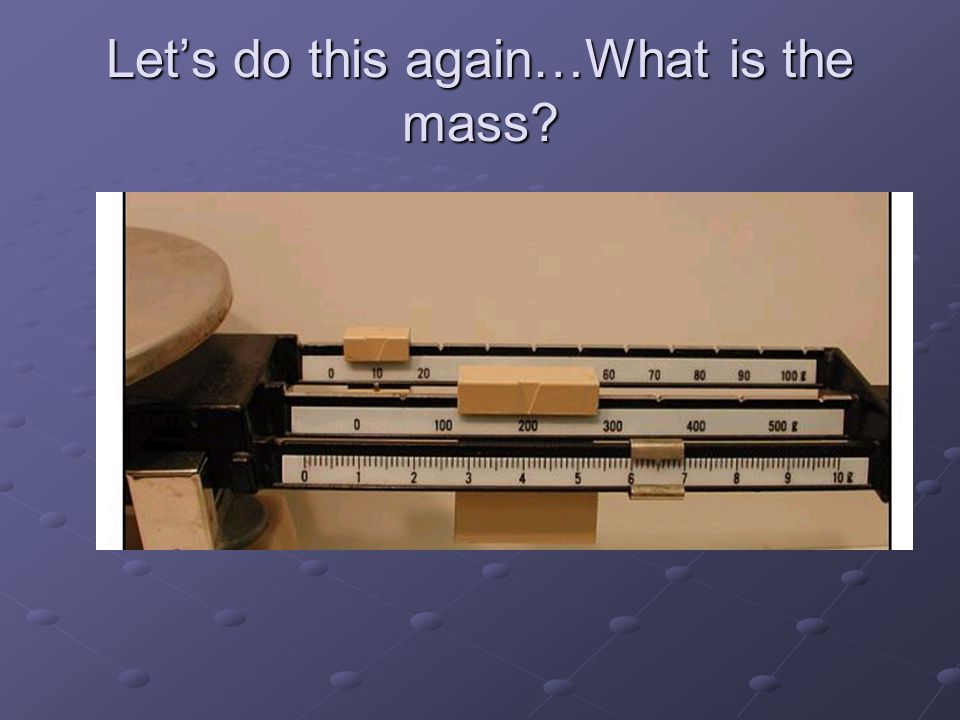 Let's do this again…What is the mass