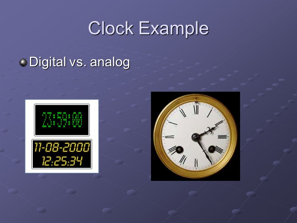 Clock Example Digital vs. analog