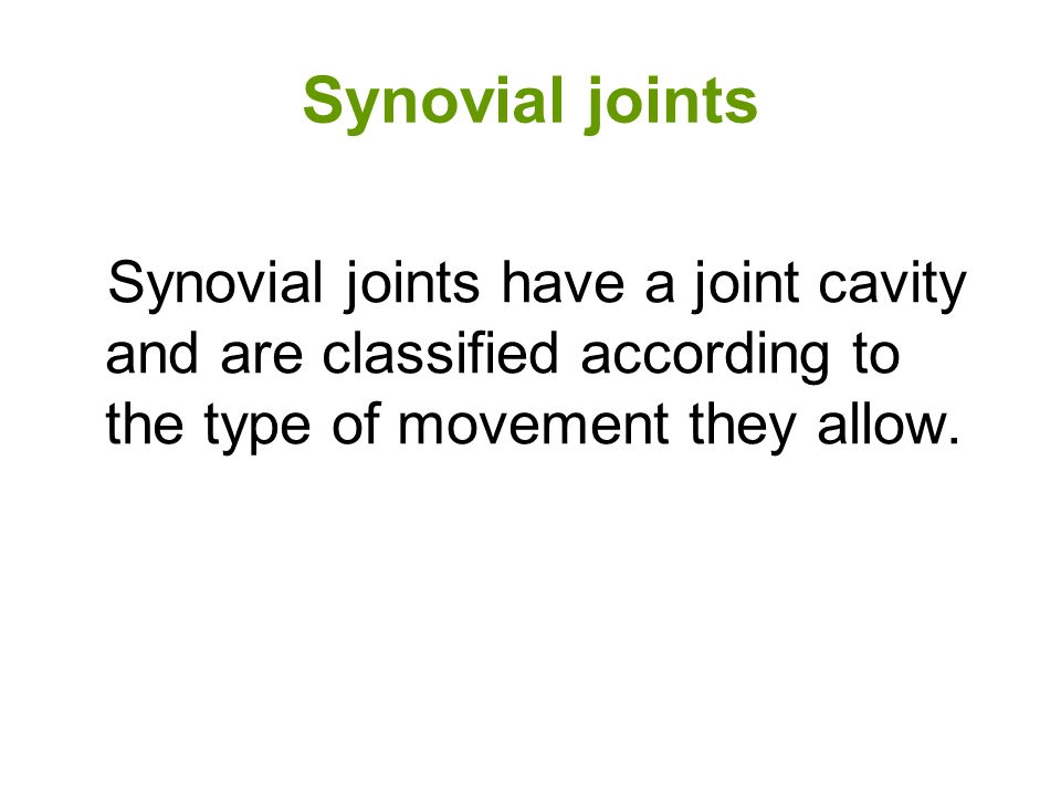 Synovial joints Synovial joints have a joint cavity and are classified according to the type of movement they allow.