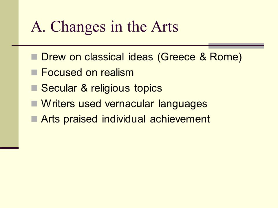 A. Changes in the Arts Drew on classical ideas (Greece & Rome)