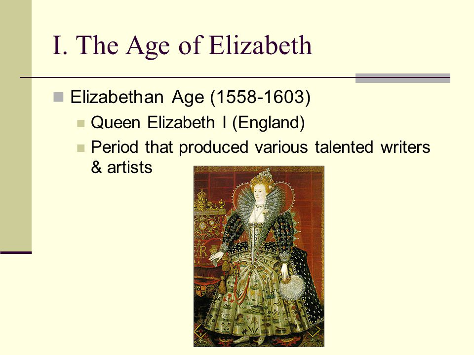 I. The Age of Elizabeth Elizabethan Age (1558-1603)