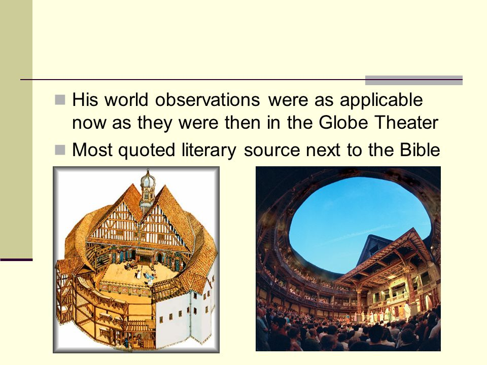 His world observations were as applicable now as they were then in the Globe Theater