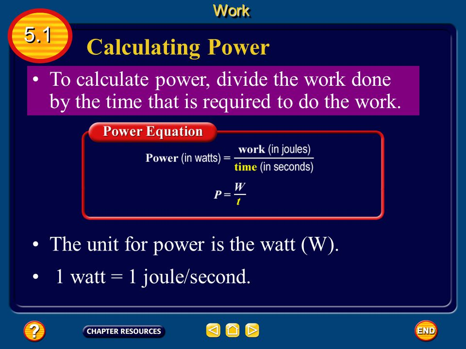 Work 5.1. Calculating Power. To calculate power, divide the work done by the time that is required to do the work.