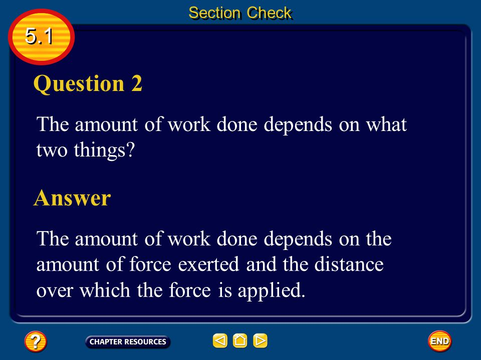 Section Check 5.1. Question 2. The amount of work done depends on what two things Answer.