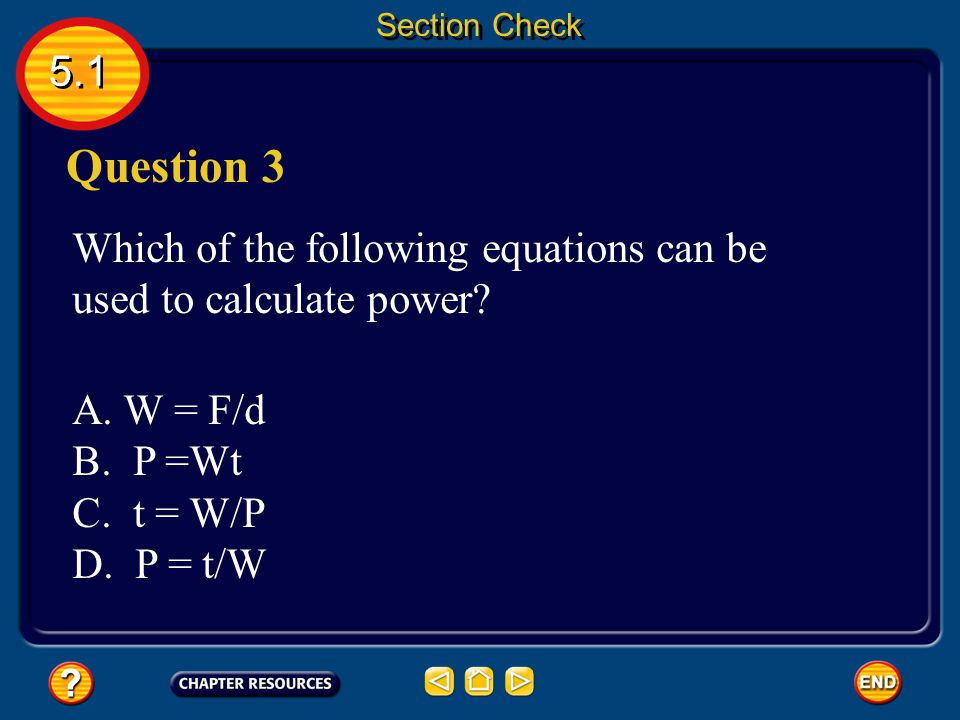 Section Check 5.1. Question 3. Which of the following equations can be used to calculate power A. W = F/d.