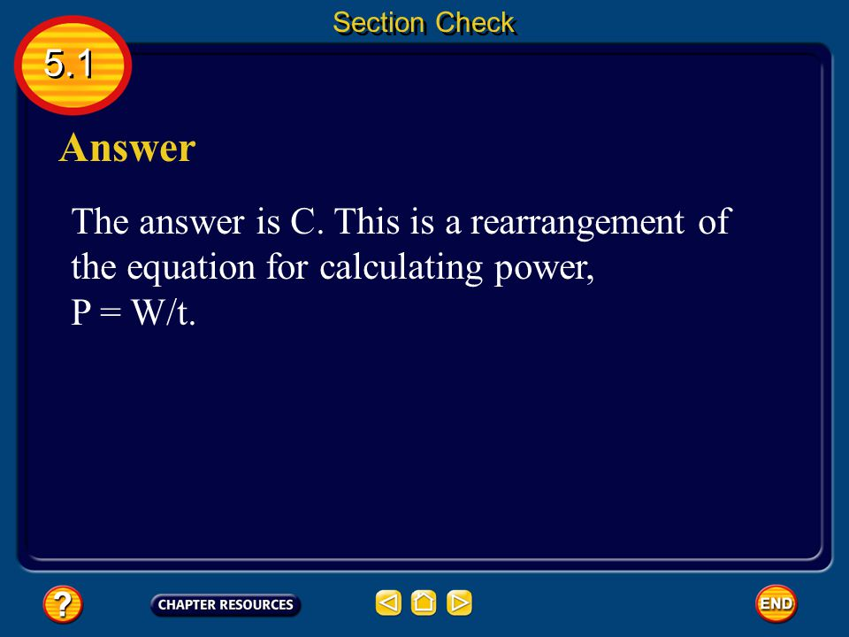 Section Check 5.1. Answer. The answer is C. This is a rearrangement of the equation for calculating power,