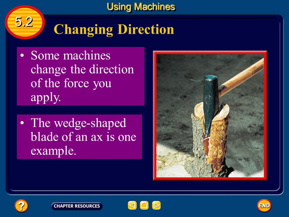 Using Machines 5.2. Changing Direction. Some machines change the direction of the force you apply.