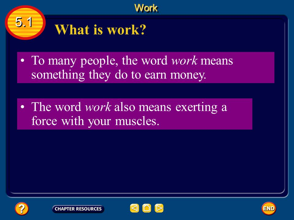 Work 5.1. What is work To many people, the word work means something they do to earn money.