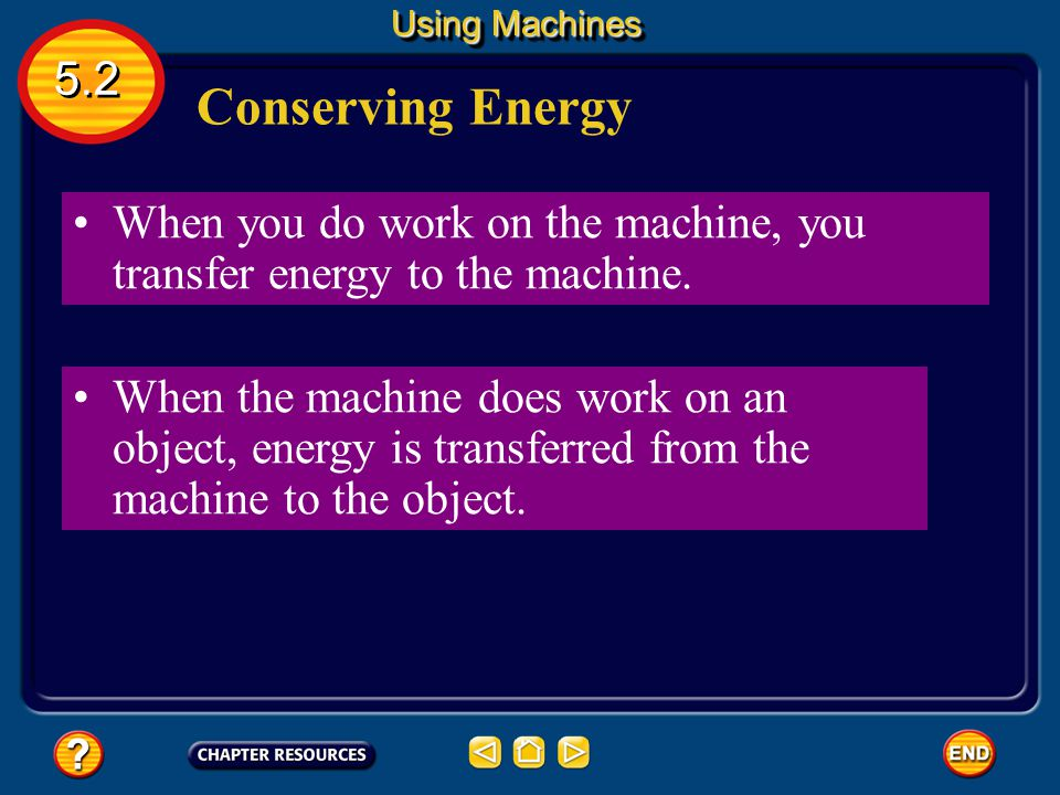 Using Machines 5.2. Conserving Energy. When you do work on the machine, you transfer energy to the machine.