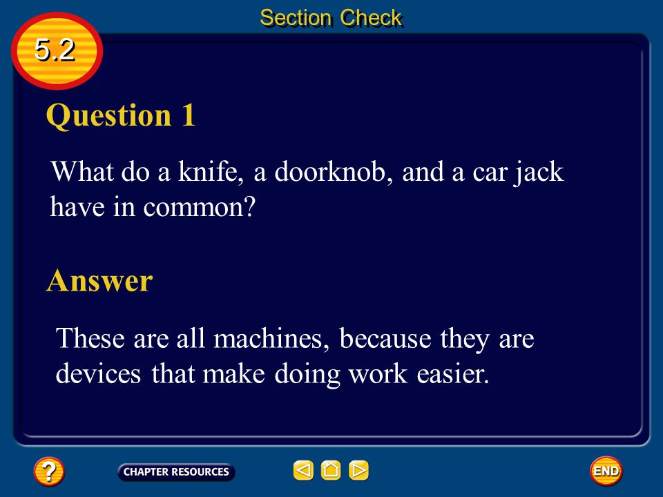 Section Check 5.2. Question 1. What do a knife, a doorknob, and a car jack have in common Answer.