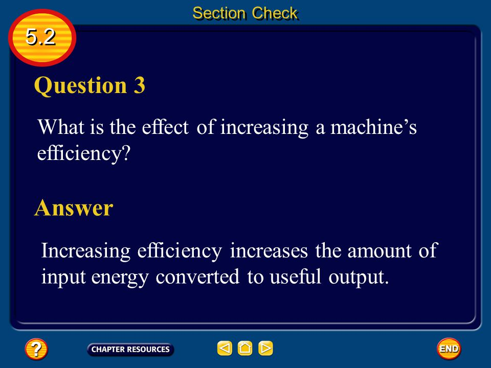 Section Check 5.2. Question 3. What is the effect of increasing a machine's efficiency Answer.