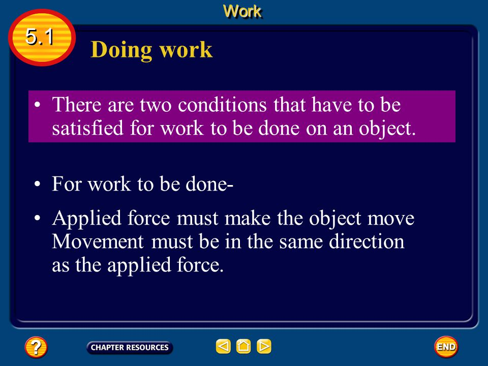 Work 5.1. Doing work. There are two conditions that have to be satisfied for work to be done on an object.
