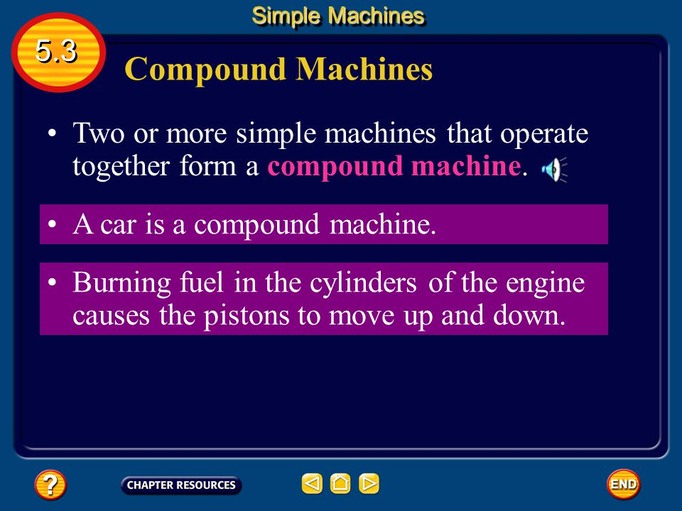 Simple Machines 5.3. Compound Machines. Two or more simple machines that operate together form a compound machine.