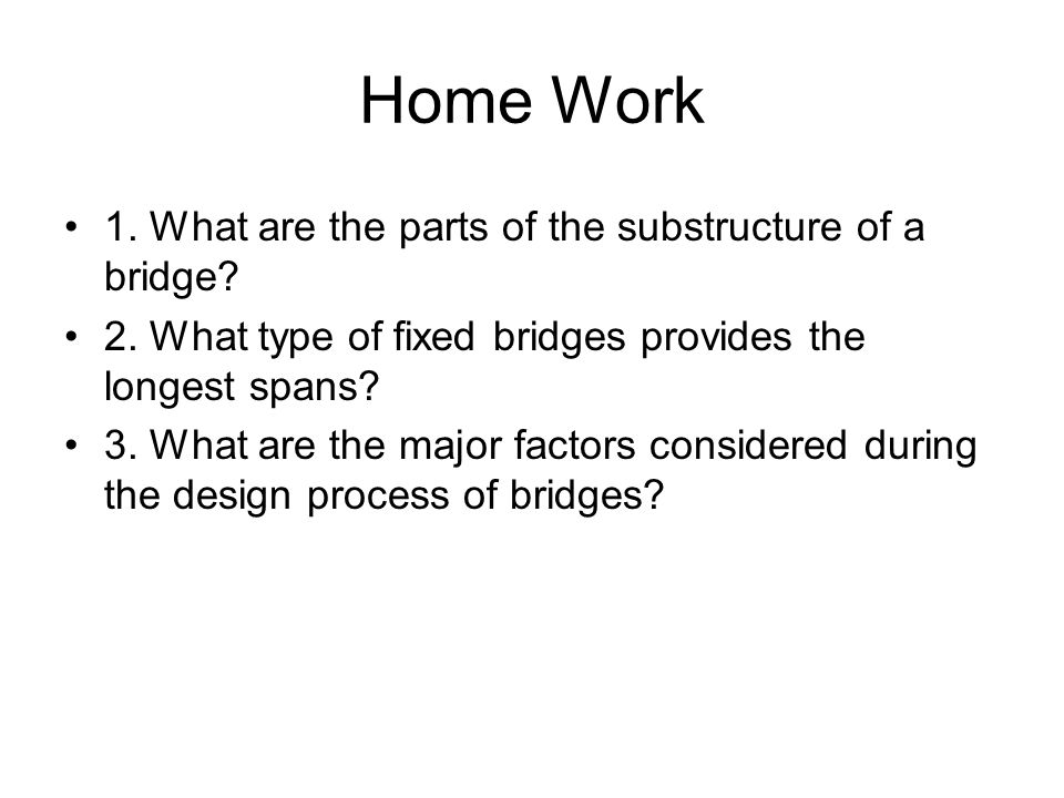 Home Work 1. What are the parts of the substructure of a bridge