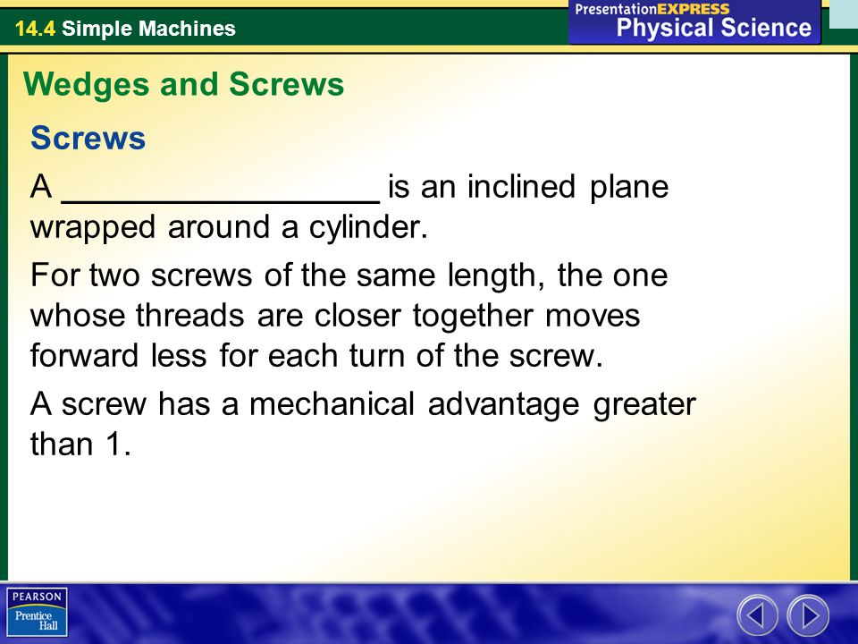 Wedges and Screws Screws. A _________________ is an inclined plane wrapped around a cylinder.