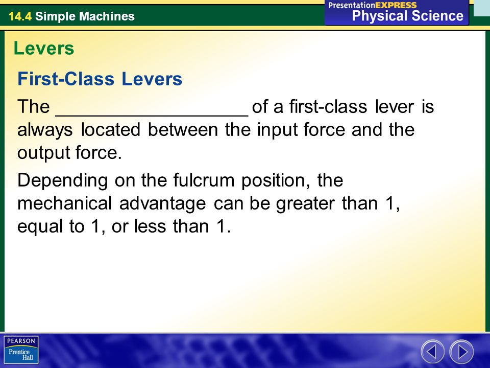 Levers First-Class Levers. The __________________ of a first-class lever is always located between the input force and the output force.
