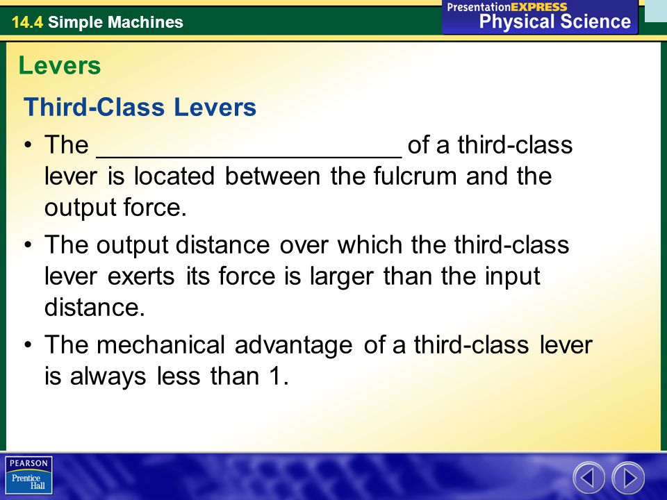 Levers Third-Class Levers. The _____________________ of a third-class lever is located between the fulcrum and the output force.
