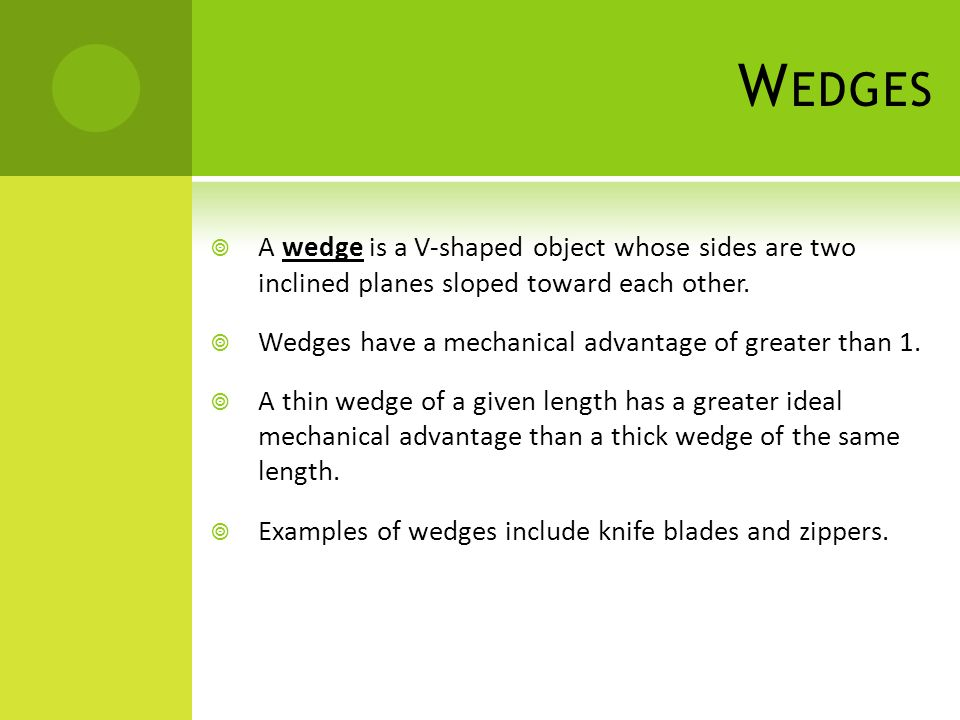 Wedges A wedge is a V-shaped object whose sides are two inclined planes sloped toward each other.