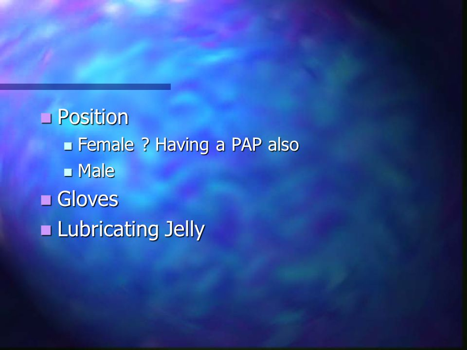 Position Female Having a PAP also Male Gloves Lubricating Jelly