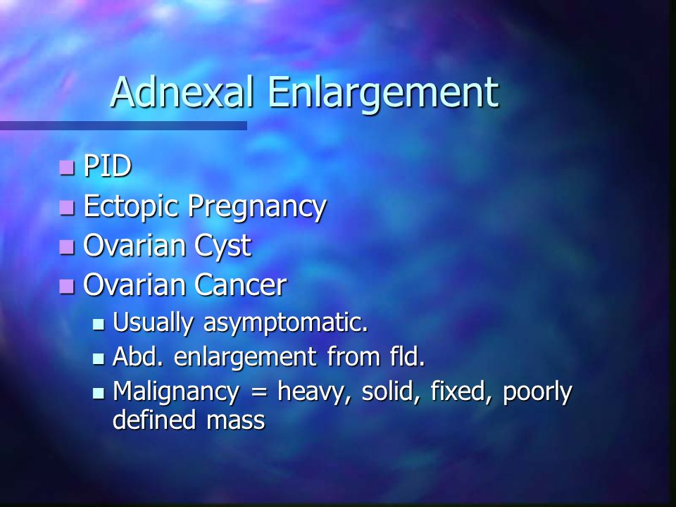 Adnexal Enlargement PID Ectopic Pregnancy Ovarian Cyst Ovarian Cancer