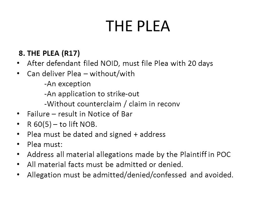 THE PLEA 8. THE PLEA (R17) After defendant filed NOID, must file Plea with 20 days. Can deliver Plea – without/with.