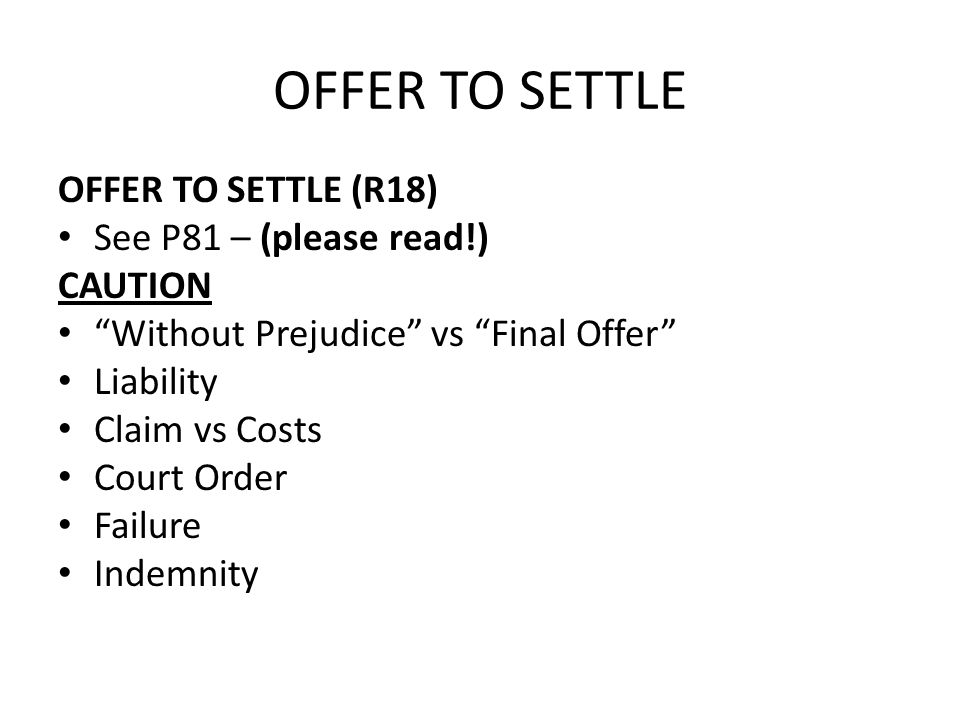 OFFER TO SETTLE OFFER TO SETTLE (R18) See P81 – (please read!) CAUTION
