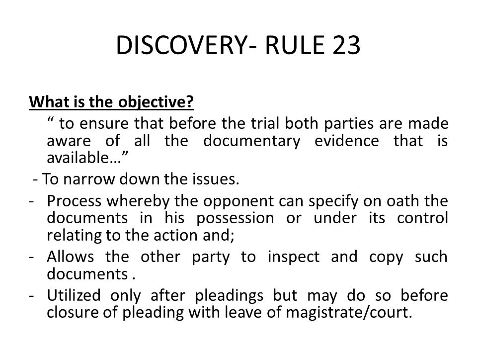 DISCOVERY- RULE 23 What is the objective