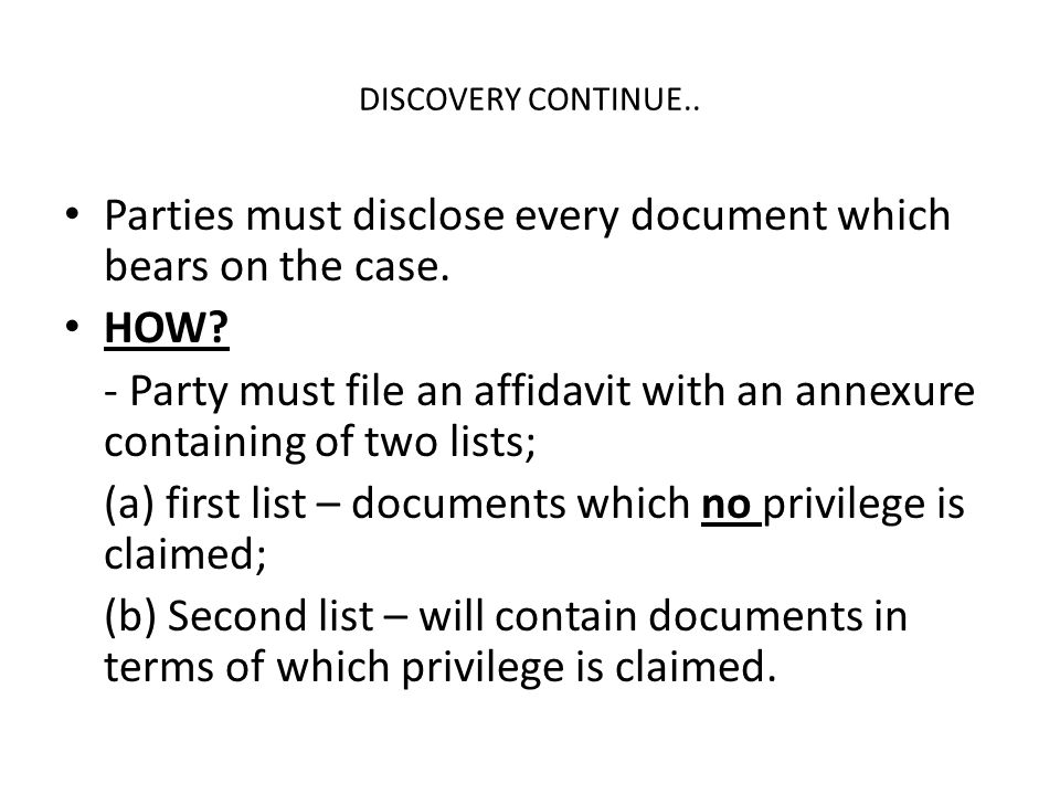 Parties must disclose every document which bears on the case. HOW