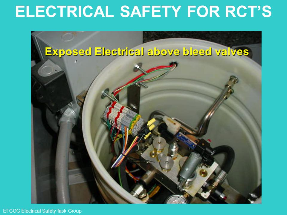 ELECTRICAL SAFETY FOR RCT'S Exposed Electrical above bleed valves