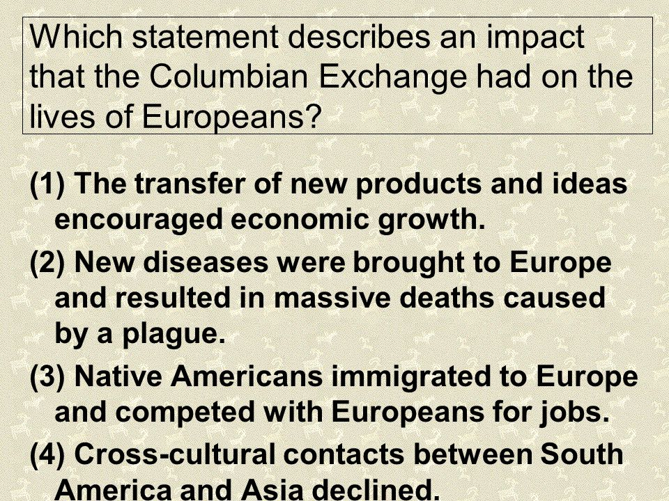 Which statement describes an impact that the Columbian Exchange had on the lives of Europeans