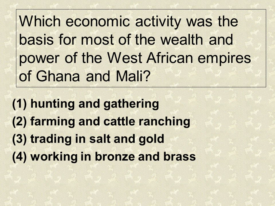 Which economic activity was the basis for most of the wealth and power of the West African empires of Ghana and Mali