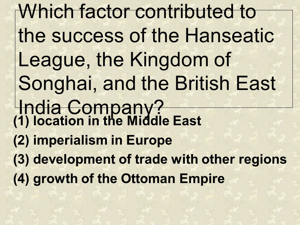 Which factor contributed to the success of the Hanseatic League, the Kingdom of Songhai, and the British East India Company