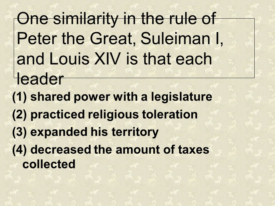One similarity in the rule of Peter the Great, Suleiman I, and Louis XIV is that each leader