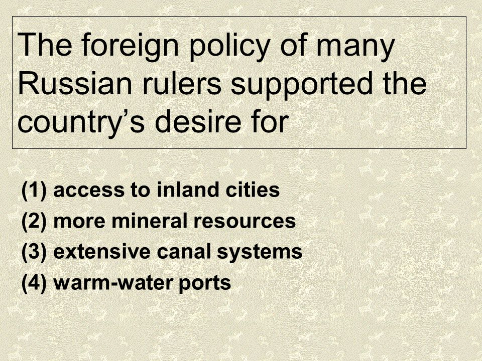 The foreign policy of many Russian rulers supported the country's desire for
