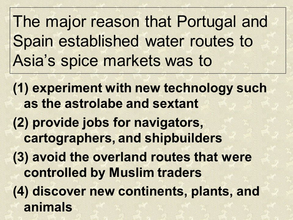 The major reason that Portugal and Spain established water routes to Asia's spice markets was to