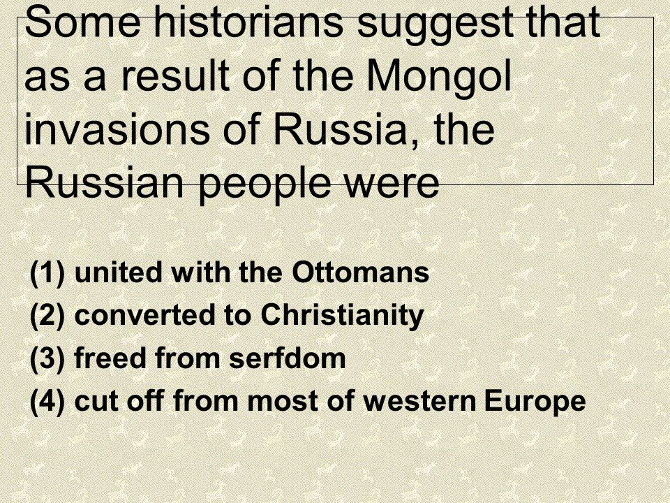Some historians suggest that as a result of the Mongol invasions of Russia, the Russian people were